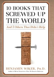 10 Books that Screwed Up the World - And 5 Others That Didn't Help ebook by Kobo.Web.Store.Products.Fields.ContributorFieldViewModel
