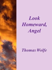 Look Homeward, Angel ebook by Thomas Wolfe