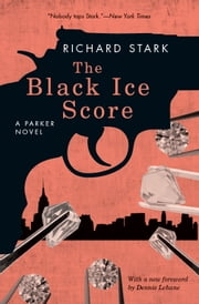 The Black Ice Score - A Parker Novel ebook by Richard Stark,Dennis Lehane