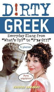"Dirty Greek - Everyday Slang from ""What's Up?"" to ""F*%# Off!"" ebook by Cristos  Samaras"