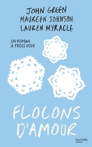 Flocons d'amour eBook by Maureen Johnson, John Green