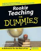 Rookie Teaching For Dummies ebook by W. Michael Kelley