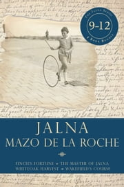 Jalna: Books 9-12 - Finch's Fortune / The Master of Jalna / Whiteoak Harvest / Wakefield's Course ebook by Mazo de la Roche