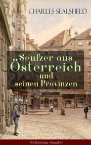 Seufzer aus Österreich und seinen Provinzen (Vollständige Ausgabe) - Politische Kritik am Metternich-Regime ebook by Kobo.Web.Store.Products.Fields.ContributorFieldViewModel