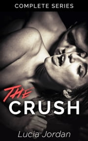 The Crush - Complete Series ebook by Lucia Jordan