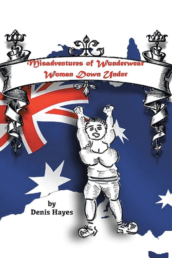Misadventures of Wunderwear Woman Down Under ebook by Denis Hayes