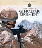 The Royal Gibraltar Regiment - Nulli expugnabilis hosti ebook by Matthias Strohn