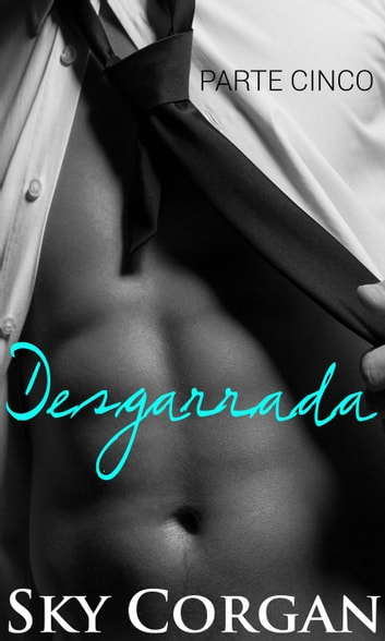 Desgarrada: Parte Cinco ebook by Sky Corgan
