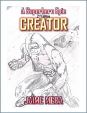 Creator: A Superhero Epic - 2nd Edition ebook by Jaime Mera