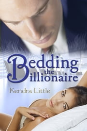 Bedding The Billionaire ebook by Kendra Little