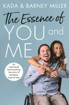 The Essence of You and Me - An inspiring and heartwarming true story of resilience, hope and love ebook by Kada Miller, Barney Miller