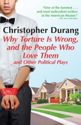 Why Torture is Wrong, and the People Who Love Them ebook by Christopher Durang