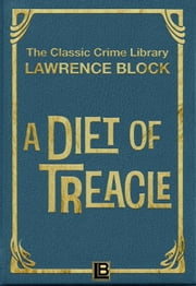 A Diet of Treacle - The Classic Crime Library ebook by Lawrence Block