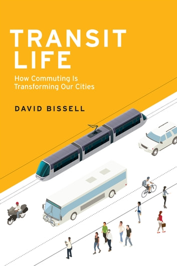 Transit Life - How Commuting Is Transforming Our Cities ebook by David Bissell