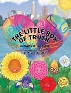 The Little Box of Truth - La Cajita De La Verdad ebook by Dr. Maria Balotta