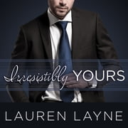 Irresistibly Yours audiobook by Lauren Layne