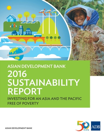 Asian Development Bank 2016 Sustainability Report - Investing for an Asia and the Pacific Free of Poverty ebook by Asian Development Bank