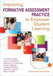 Improving Formative Assessment Practice to Empower Student Learning ebook by E. (Elizabeth) Caroline Wylie,Dr. Arlen R. Gullickson,Katharine E. (Elizabeth) Cummings,Paula E. Egelson,Lindsay Akers Noakes,Kelley M. (Marie) Norman,Sally A. (Anne) Veeder