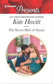 The Secret Heir of Alazar - A Secret Baby Romance ebook by Kate Hewitt