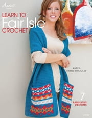 Learn to Fair Isle Crochet ebook by Ratto-Whooley, Karen