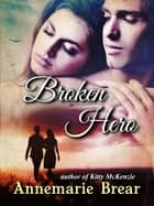 Broken Hero ebook by Annemarie Brear