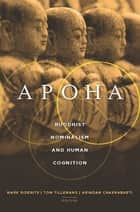 Apoha - Buddhist Nominalism and Human Cognition ebook by Mark Siderits, Tom Tillemans, Arindam Chakrabarti