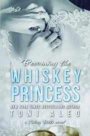 Becoming the Whiskey Princess ebook by Toni Aleo