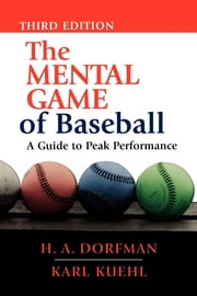 The Mental Game of Baseball - A Guide to Peak Performance ebook by Kobo.Web.Store.Products.Fields.ContributorFieldViewModel
