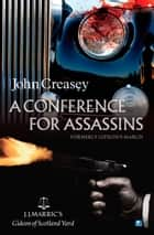 A Conference For Assassins: (Writing as JJ Marric) ebook by John Creasey