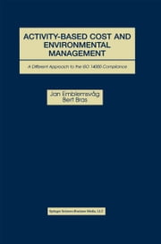 Activity-Based Cost and Environmental Management - A Different Approach to ISO 14000 Compliance ebook by Jan Emblemsvåg,Bert Bras