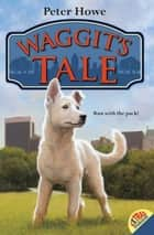Waggit's Tale ebook by Peter Howe,Omar Rayyan