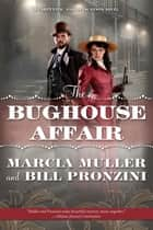 The Bughouse Affair - A Carpenter and Quincannon Mystery eBook by Marcia Muller, Bill Pronzini