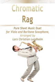 Chromatic Rag Pure Sheet Music Duet for Viola and Baritone Saxophone, Arranged by Lars Christian Lundholm ebook by Pure Sheet Music