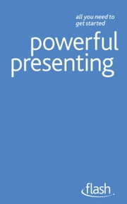 Powerful Presenting: Flash ebook by Steve Bavister,Amanda Vickers