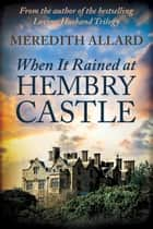 When It Rained at Hembry Castle ebook by Meredith Allard