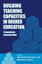 Building Teaching Capacities in Higher Education - A Comprehensive International Model ebook by Alenoush Saroyan, Mariane Frenay, James E. Groccia