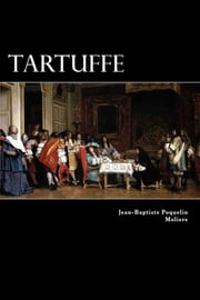 Tartuffe - Or The Hypocrite ebook by Jean-Baptiste Poquelin Moliere