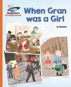 Reading Planet - When Gran was a Girl - Orange: Galaxy ebook by Katie Daynes