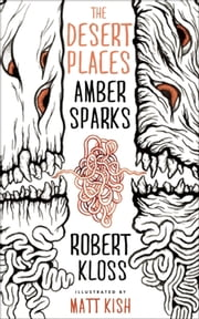 The Desert Places ebook by Amber Sparks,Robert Kloss,Matt Kish