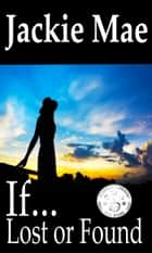 If... Lost or Found ebook by Jackie Mae