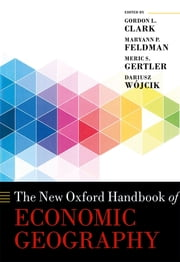 The New Oxford Handbook of Economic Geography ebook by Gordon L. Clark, Maryann P. Feldman, Meric S. Gertler,...