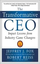 The Transformative CEO: IMPACT LESSONS FROM INDUSTRY GAME CHANGERS ebook by Jeffrey J. Fox, Robert Reiss