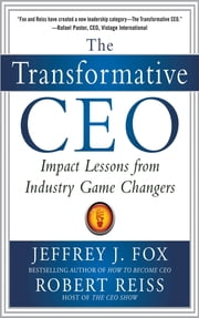The Transformative CEO: IMPACT LESSONS FROM INDUSTRY GAME CHANGERS ebook by Jeffrey J. Fox,Robert Reiss