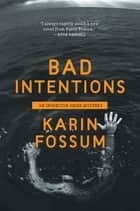 Bad Intentions ebook by Karin Fossum, Charlotte Barslund