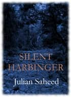 Silent Harbinger ebook by Julian Saheed
