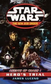 Hero's Trial: Star Wars (The New Jedi Order: Agents of Chaos, Book I) ebook by James Luceno