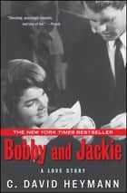 Bobby and Jackie - A Love Story ekitaplar by C. David Heymann