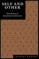 Self and Other - Object Relations in Psychoanalysis and Literature ebook by Robert Rogers
