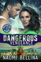 Dangerous Vengeance - Messed-Up Heroes, #3 ebook by Naomi Bellina