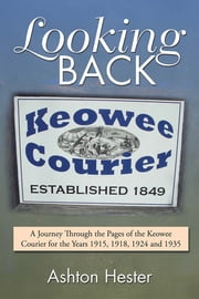 Looking Back - A Journey Through the Pages of the Keowee Courier for the Years 1915, 1918, 1924 and 1935 ebook by Ashton Hester